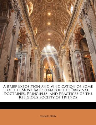 A Brief Exposition and Vindication of Some of the Most Important of the Original Doctrines, Principles, and Practices of the Religious Society of Friends