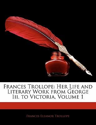 Frances Trollope : Her Life and Literary Work from George III. to Victoria, Volume 1