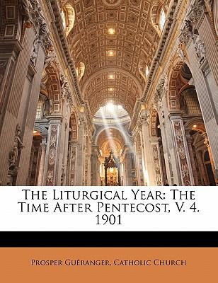 The Liturgical Year : The Time After Pentecost, V. 4. 1901