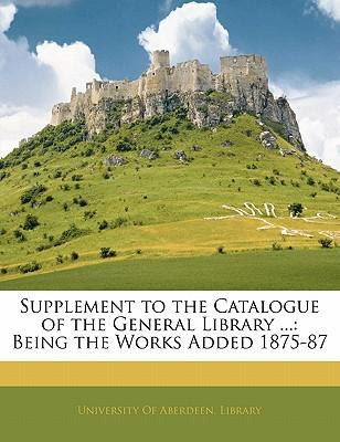 Supplement to the Catalogue of the General Library ... : Being the Works Added 1875-87