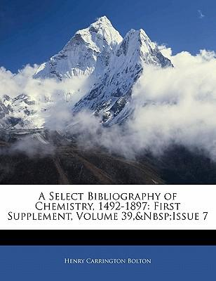 A Select Bibliography of Chemistry, 1492-1897 : First Supplement, Volume 39, Issue 7