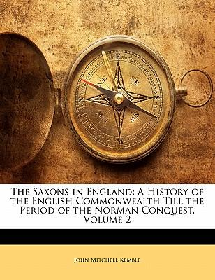 The Saxons in England : A History of the English Commonwealth Till the Period of the Norman Conquest, Volume 2