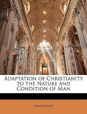 Adaptation of Christianity to the Nature and Condition of Man