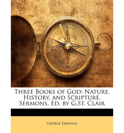 Three Books of God : Nature, History, and Scripture, Sermons, Ed. by G.St. Clair