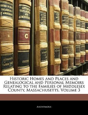 Laden Sie epub books kostenlos herunter Historic Homes and Places and Genealogical and Personal Memoirs Relating to the Families of Middlesex County, Massachusetts, Volume 3 PDF FB2 1143455304 by Anonymous