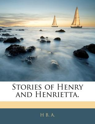 Stories of Henry and Henrietta.