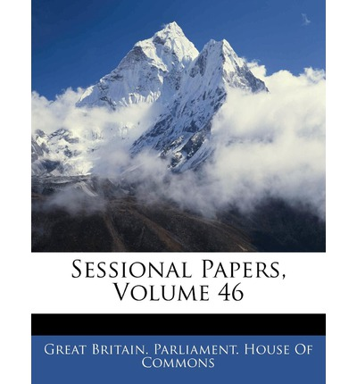 Sessional Papers, Volume 46