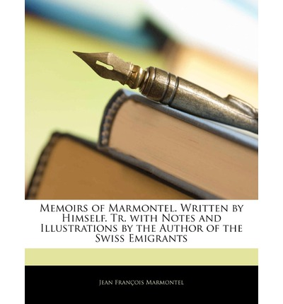 Kostenlose Bücher herunterladen pdf Memoirs of Marmontel. Written by Himself. Tr. with Notes and Illustrations by the Author of the Swiss Emigrants DJVU