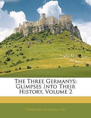The Three Germanys : Glimpses Into Their History, Volume 2