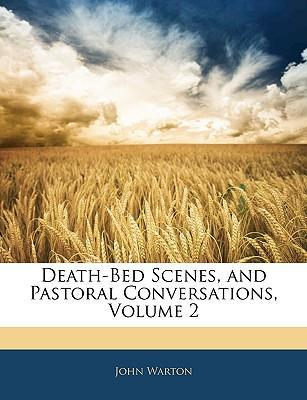 Death-Bed Scenes, and Pastoral Conversations, Volume 2