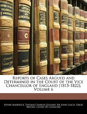 Reports of Cases Argued and Determined in the Court of the Vice Chancellor of England [1815-1822], Volume 6