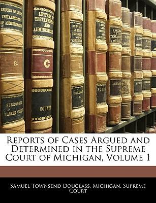 Reports of Cases Argued and Determined in the Supreme Court of Michigan, Volume 1
