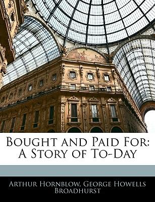 Scarica libri audio gratis Bought and Paid for : A Story of To-Day (Letteratura italiana) PDF RTF 9781145673540 by Arthur Hornblow,George Howells Broadhurst