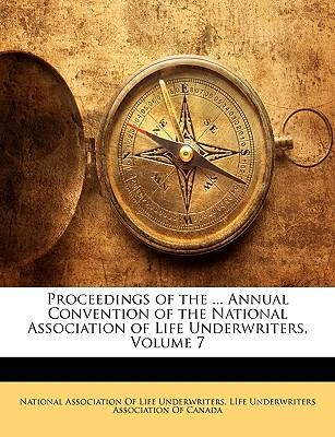 Proceedings of the ... Annual Convention of the National Association of Life Underwriters, Volume 7