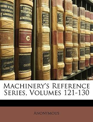 Machinery's Reference Series, Volumes 121-130