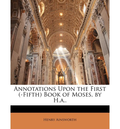 Annotations Upon the First (-Fifth) Book of Moses, by H.a..