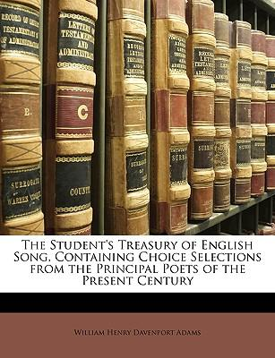 The Student's Treasury of English Song, Containing Choice Selections from the Principal Poets of the Present Century
