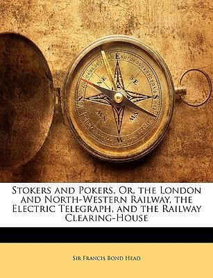 Stokers and Pokers, Or, the London and North-Western Railway, the Electric Telegraph, and the Railway Clearing-House