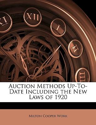 Auction Methods Up-To-Date Including the New Laws of 1920
