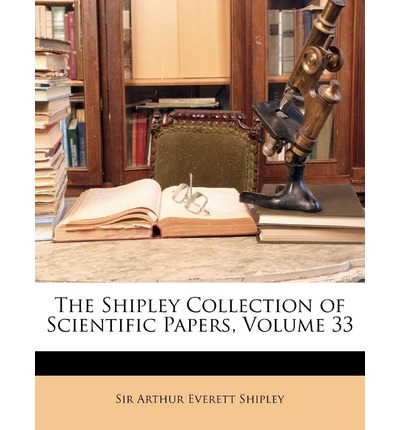 The Shipley Collection of Scientific Papers, Volume 33