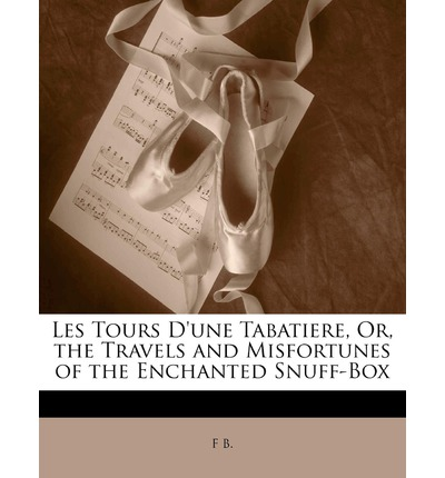 Les Tours D'Une Tabatiere, Or, the Travels and Misfortunes of the Enchanted Snuff-Box