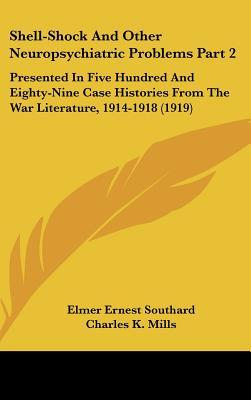 Scarica il libro online gratuitamente Shell-Shock and Other Neuropsychiatric Problems Part 2 : Presented in Five Hundred and Eighty-Nine Case Histories from the War Literature, 1914-1918 1919 by Elmer Ernest Southard PDF FB2 iBook
