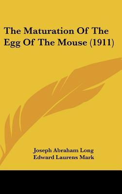 The Maturation of the Egg of the Mouse (1911)