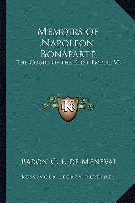 Memoirs of Napoleon Bonaparte : The Court of the First Empire V2