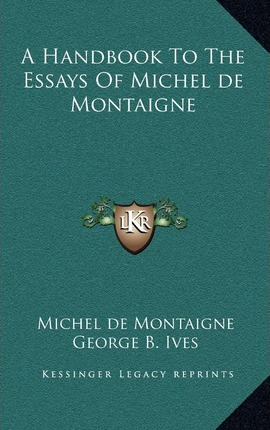 essays michel de montaigne Excerpt from the essays of michel de montaigne, vol 2 of 2 antigonus, having taken one of his soldiers into a great degree of favor and esteem for his virtue and.