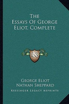 "george eliot essays The word 'silly' in george eliot's essay silly novels by lady novelists is, as she herself puts it, ""impertinent"" in all its variants: provocative, assuming."