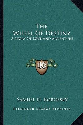 The Wheel of Destiny : A Story of Love and Adventure