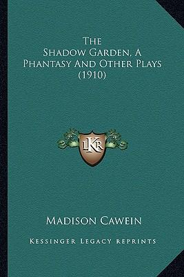 The Shadow Garden, a Phantasy and Other Plays (1910) the Shadow Garden, a Phantasy and Other Plays (1910)