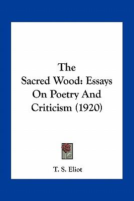 sacred wood essays on poetry and criticism Read a free sample or buy the sacred wood: essays on poetry and criticism by ts eliot you can read this book with ibooks on your iphone, ipad, ipod.