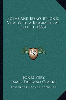 essays and poems by jones very An introduction to this little volume, of great chants of the spirit, must seem like an introductory prayer to a re ligious service it rather resembles the often.