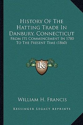 History of the Hatting Trade in Danbury, Connecticut