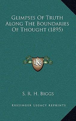 Glimpses of Truth Along the Boundaries of Thought (1895)