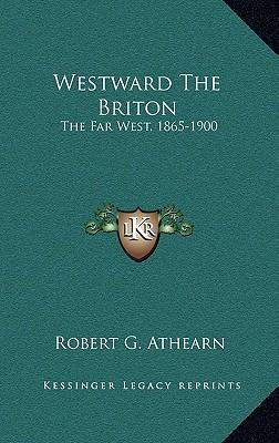 Westward the Briton Westward the Briton : The Far West, 1865-1900 the Far West, 1865-1900