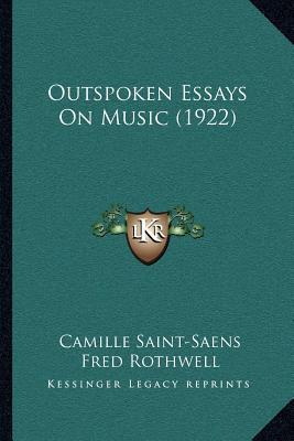 outspoken essays on music See more like this outspoken essays, inge, used acceptable book outspoken + £350 postage outspoken essays on music - camille saint-saens - good - hardcover.