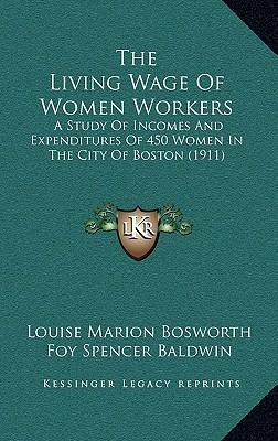 The Living Wage of Women Workers : A Study of Incomes and Expenditures of 450 Women in the City of Boston (1911)
