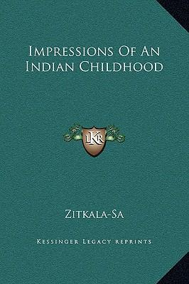 impressions of an indian childhood and It was hard to find any opinion on her online, and wikipedia had the this to say which is not much, but it is correct in the sense that the importance of the story to the contrast of her early pure childhood and the happenings after the assimilation process.