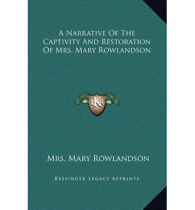 analysis of a narrative of the captivity and restoration of mrs mary This paper makes an analysis of a narrative of the captivity and restoration of mrs mary rowlandson from the framework of cla gives an interpretation of the narrative to reveal the interaction between.