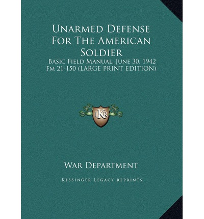 Unarmed Defense for the American Soldier : Basic Field Manual, June 30, 1942 FM 21-150 (Large Print Edition)