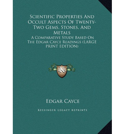 Scientific Properties and Occult Aspects of Twenty-Two Gems, Stones, and Metals : A Comparative Study Based on the Edgar Cayce Readings (Large Print Edition)