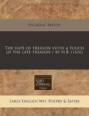 The Hate of Treason Vvith a Touch of the Late Treason / By N.B. (1616)