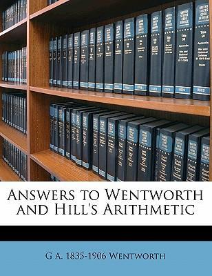 Answers to Wentworth and Hill's Arithmetic