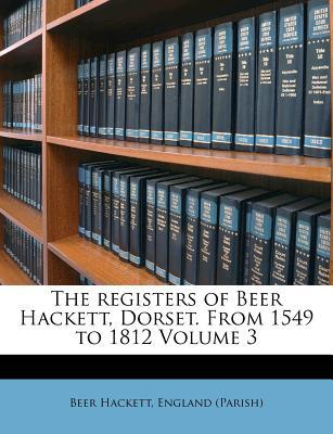 The Registers of Beer Hackett, Dorset. from 1549 to 1812 Volume 3