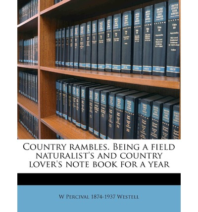 Country Rambles. Being a Field Naturalist's and Country Lover's Note Book for a Year