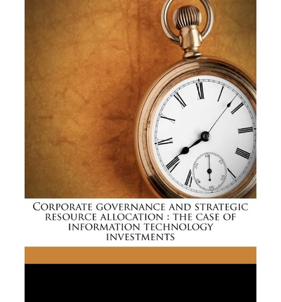 Corporate Governance and Strategic Resource Allocation : The Case of Information Technology Investments