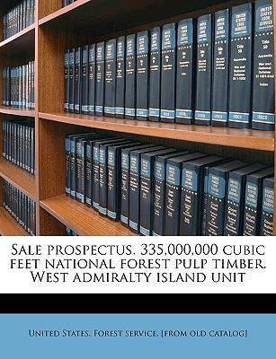 Sale Prospectus. 335,000,000 Cubic Feet National Forest Pulp Timber. West Admiralty Island Unit