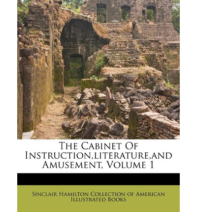 The Cabinet of Instruction, Literature, and Amusement, Volume 1